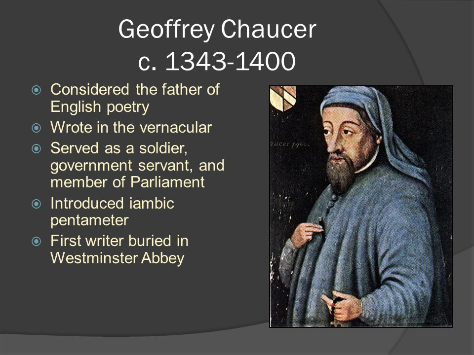 Geoffrey Chaucer c. 1343-1400 Considered the father of English poetry