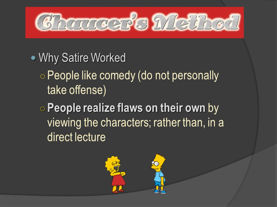 Why Satire Worked People like comedy (do not personally take offense)
