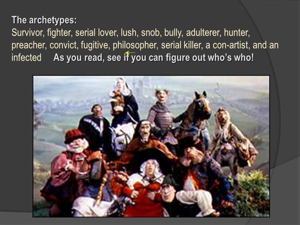 The archetypes: Survivor, fighter, serial lover, lush, snob, bully, adulterer, hunter, preacher, convict, fugitive, philosopher, serial killer, a con-artist, and an infected As you read, see if you can figure out who's who!