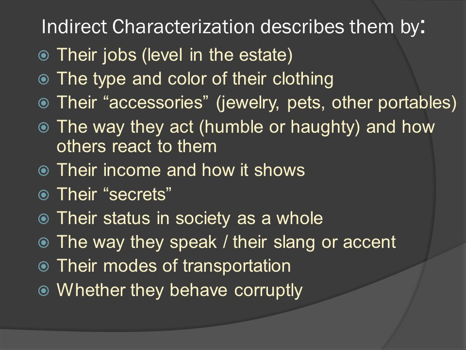 Indirect Characterization describes them by: