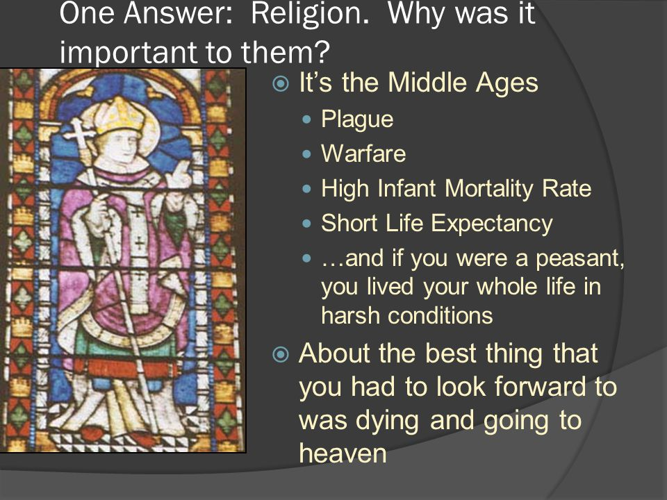 One Answer: Religion. Why was it important to them