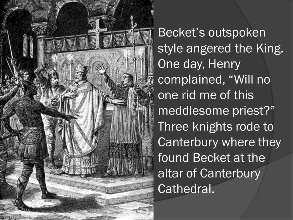 Becket's outspoken style angered the King