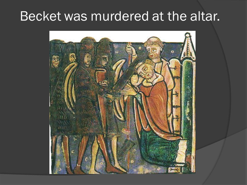 Becket was murdered at the altar.