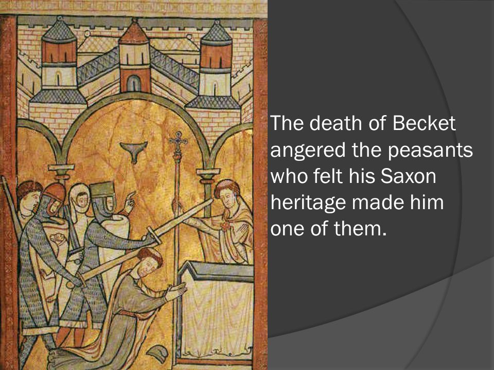 The death of Becket angered the peasants who felt his Saxon heritage made him one of them.