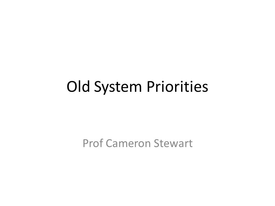 Old System Priorities Prof Cameron Stewart