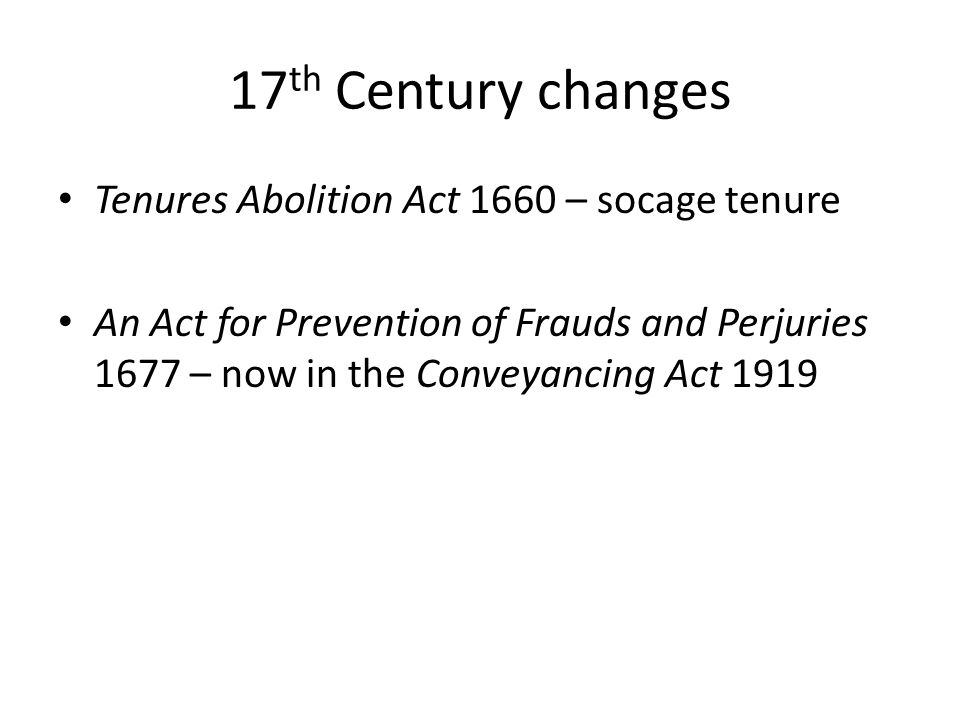 17th Century changes Tenures Abolition Act 1660 – socage tenure