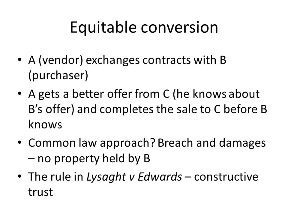 Equitable conversion A (vendor) exchanges contracts with B (purchaser)