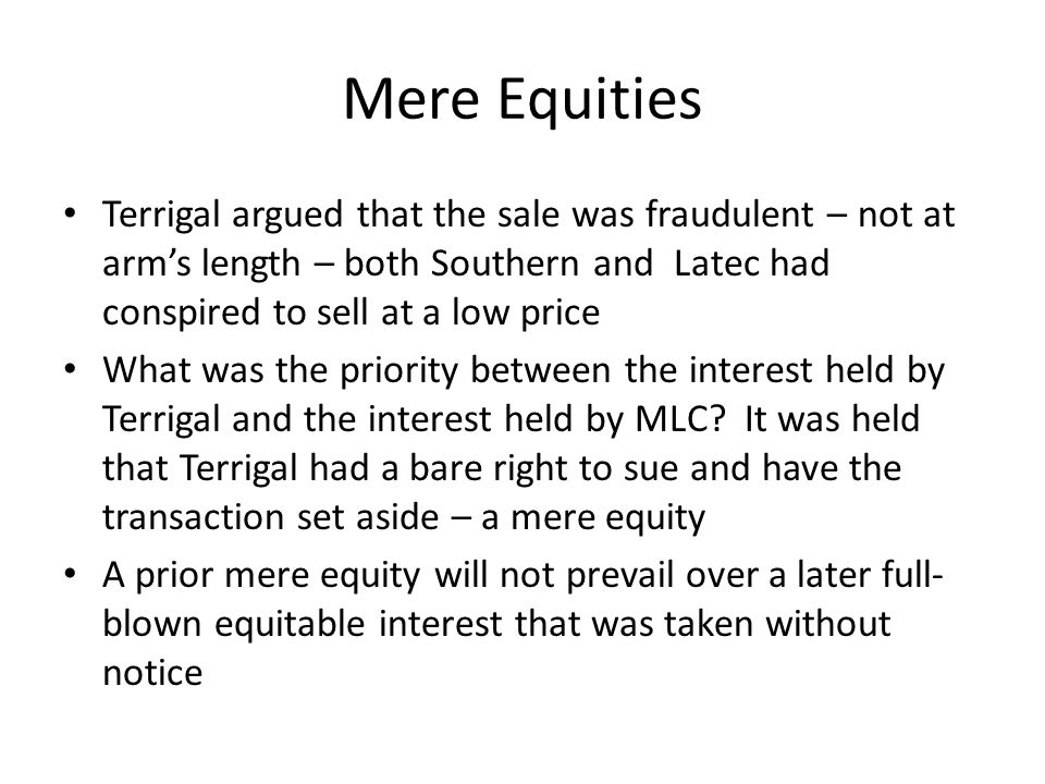 Mere Equities Terrigal argued that the sale was fraudulent – not at arm's length – both Southern and Latec had conspired to sell at a low price.