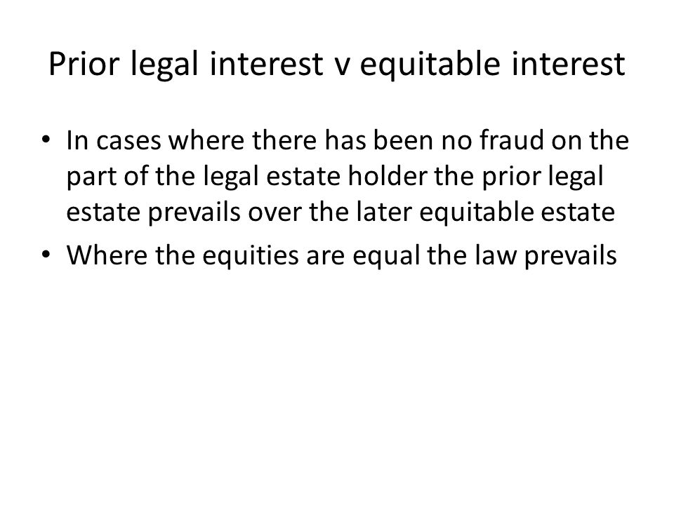 Prior legal interest v equitable interest
