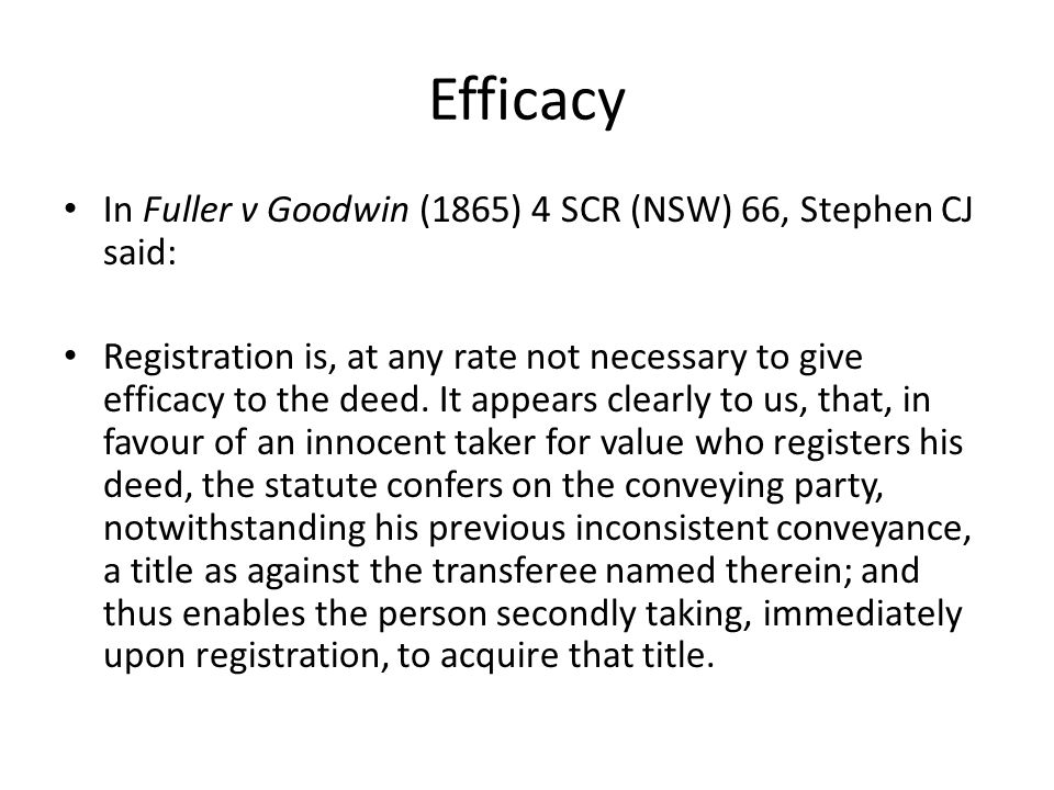 Efficacy In Fuller v Goodwin (1865) 4 SCR (NSW) 66, Stephen CJ said: