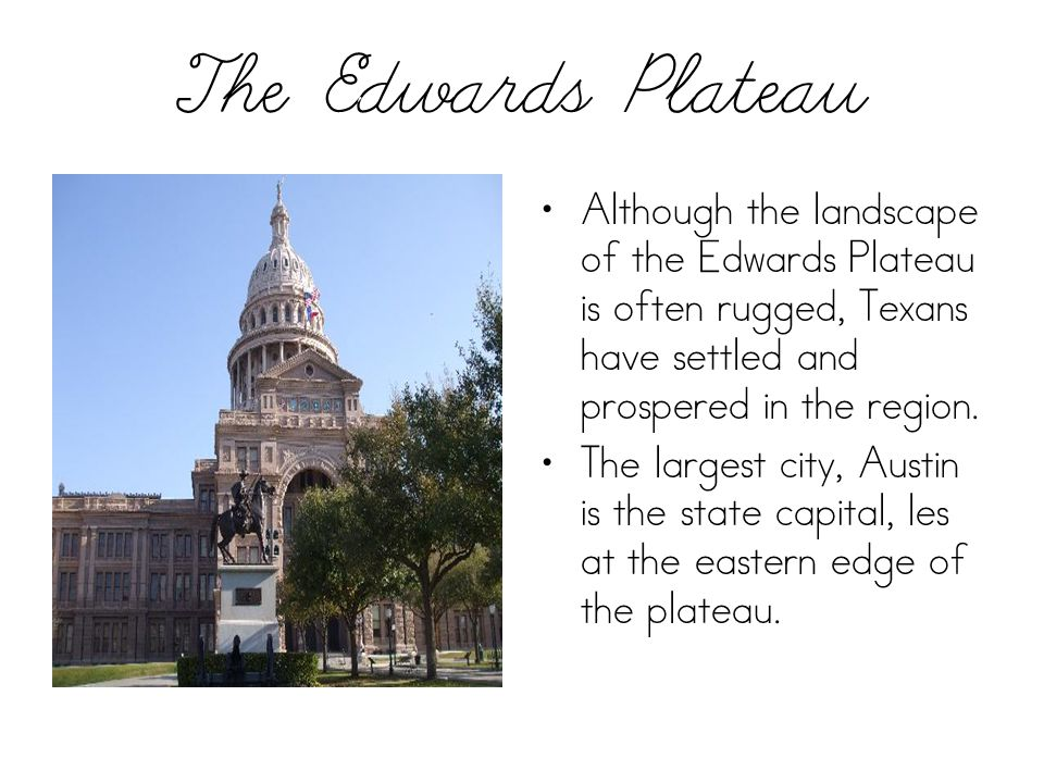The Edwards Plateau Although the landscape of the Edwards Plateau is often rugged, Texans have settled and prospered in the region.