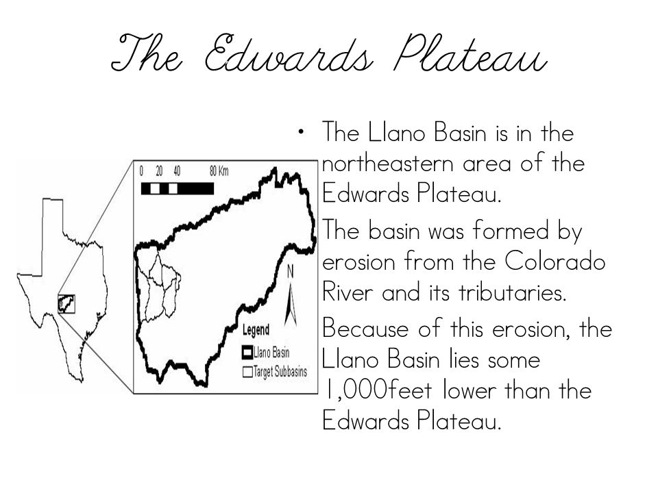 The Edwards Plateau The Llano Basin is in the northeastern area of the Edwards Plateau.