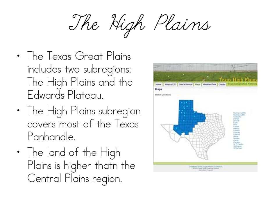 The High Plains The Texas Great Plains includes two subregions: The High Plains and the Edwards Plateau.