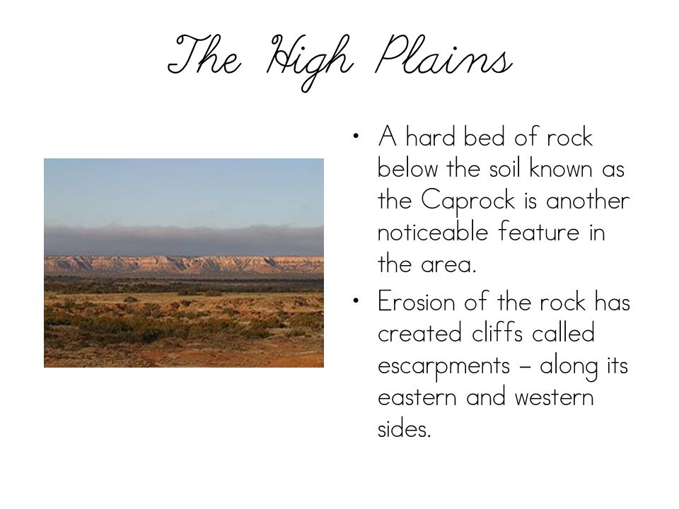 The High Plains A hard bed of rock below the soil known as the Caprock is another noticeable feature in the area.