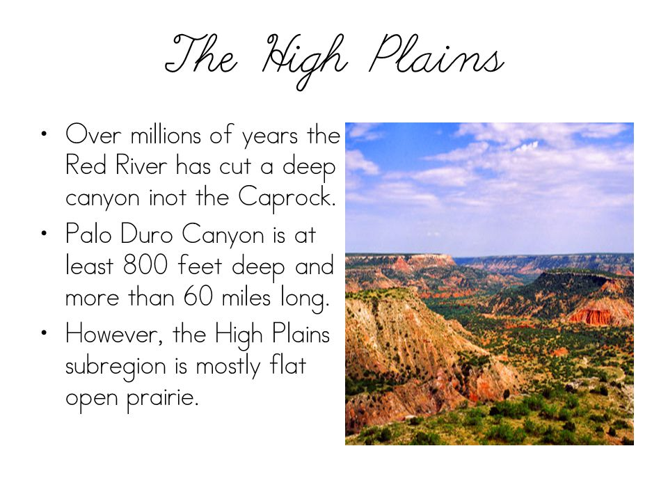 The High Plains Over millions of years the Red River has cut a deep canyon inot the Caprock.