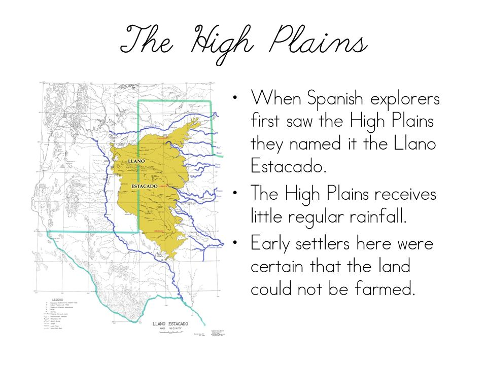 The High Plains When Spanish explorers first saw the High Plains they named it the Llano Estacado.