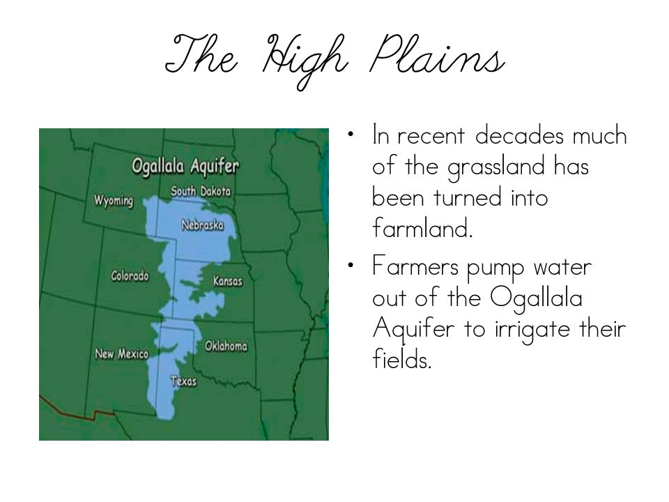 The High Plains In recent decades much of the grassland has been turned into farmland.