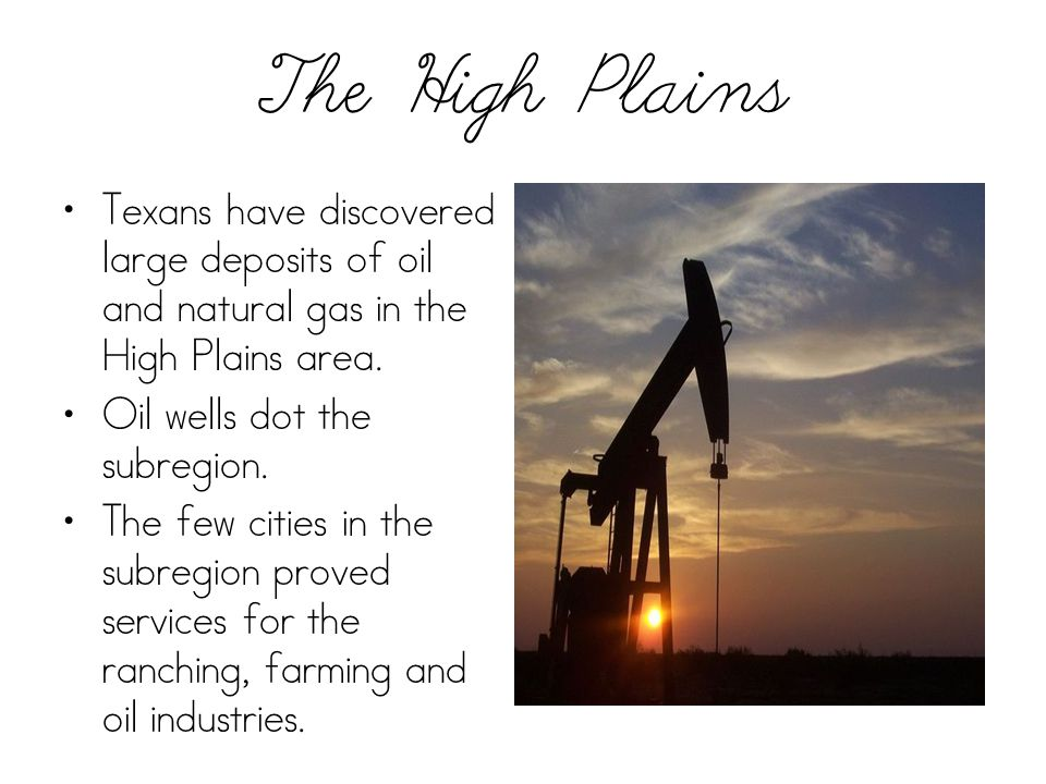 The High Plains Texans have discovered large deposits of oil and natural gas in the High Plains area.