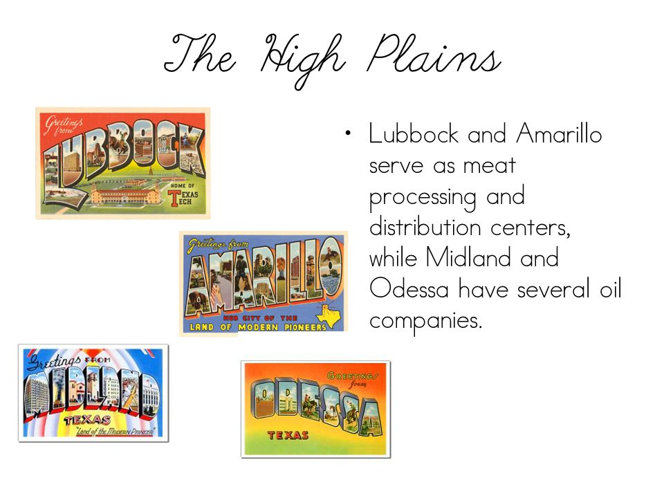 The High Plains Lubbock and Amarillo serve as meat processing and distribution centers, while Midland and Odessa have several oil companies.