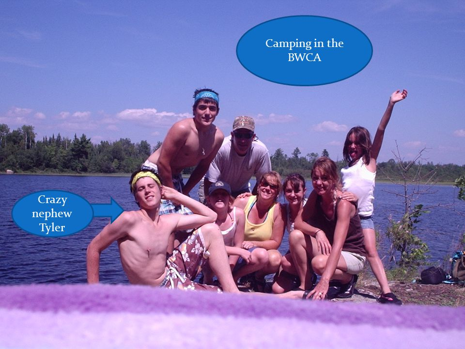 Camping in the BWCA Crazy nephew Tyler