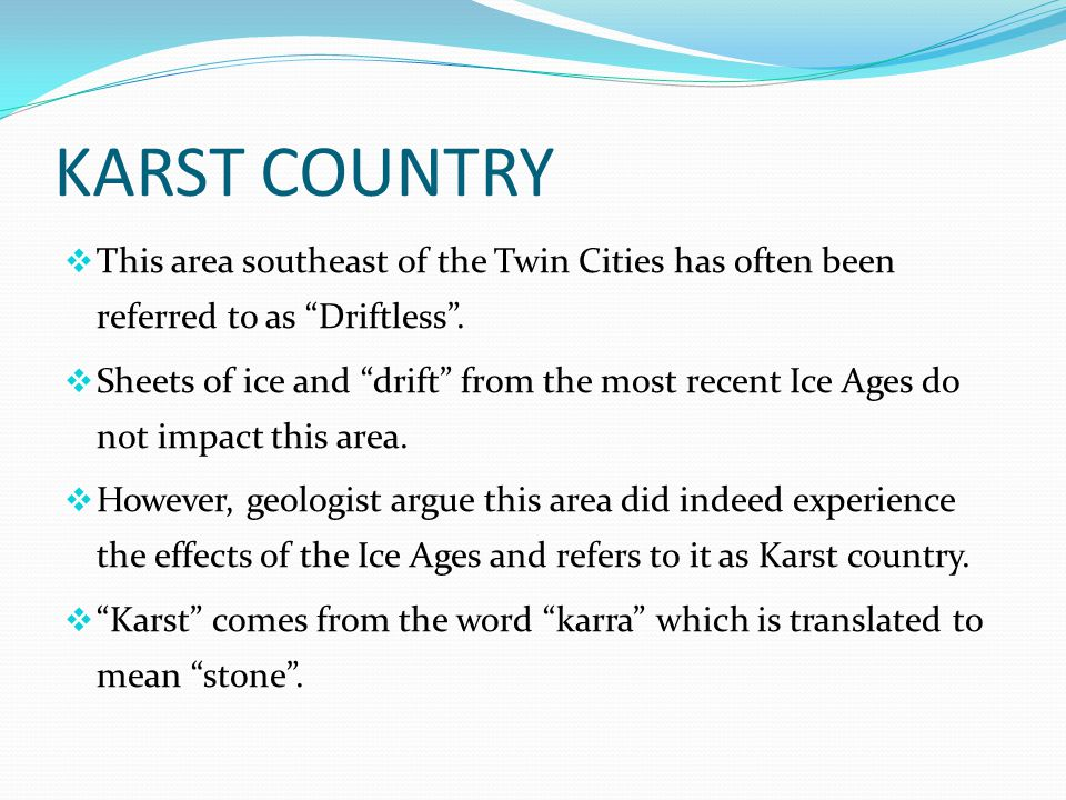 KARST COUNTRY This area southeast of the Twin Cities has often been referred to as Driftless .
