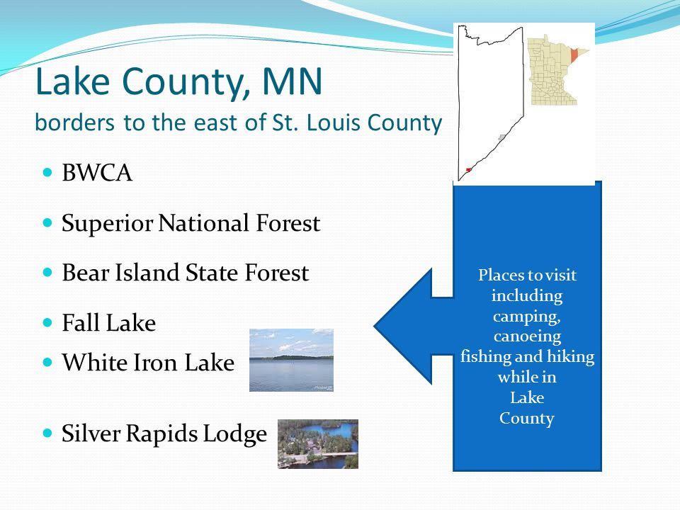 Lake County, MN borders to the east of St. Louis County