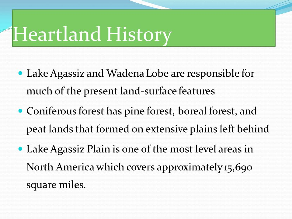 Heartland History Lake Agassiz and Wadena Lobe are responsible for much of the present land-surface features.