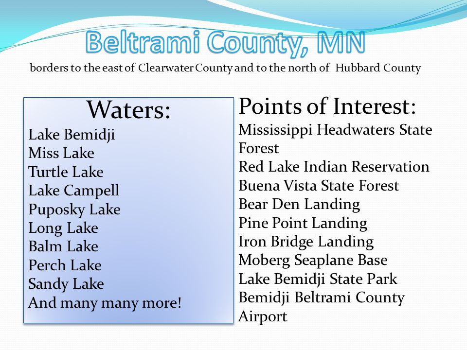 Beltrami County, MN borders to the east of Clearwater County and to the north of Hubbard County