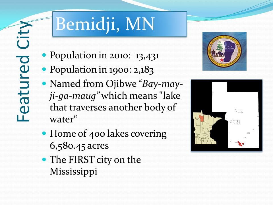 Featured City Bemidji, MN Population in 2010: 13,431