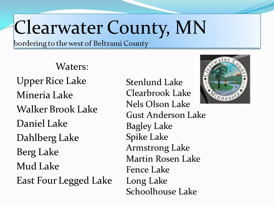 Clearwater County, MN bordering to the west of Beltrami County