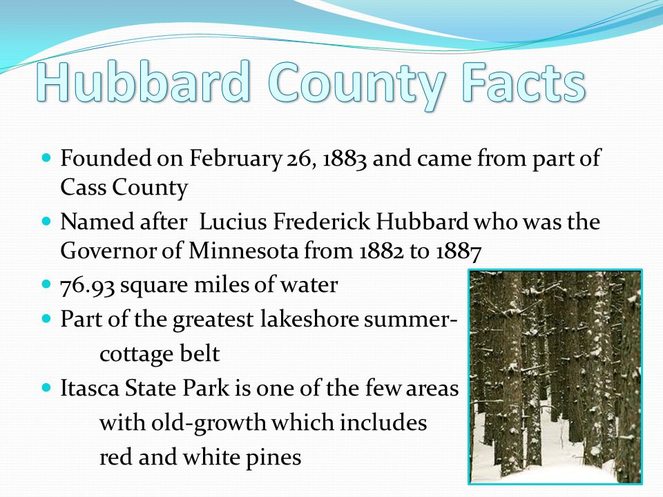 Hubbard County Facts Founded on February 26, 1883 and came from part of Cass County.