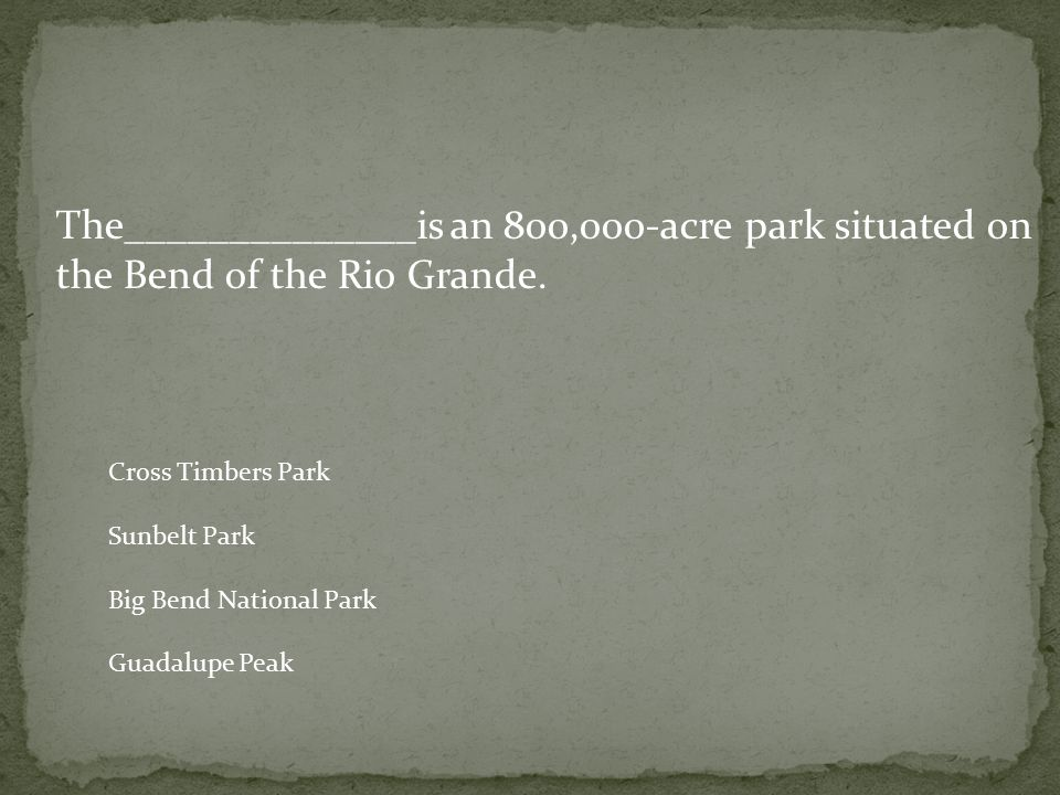 The______________is an 800,000-acre park situated on the Bend of the Rio Grande.