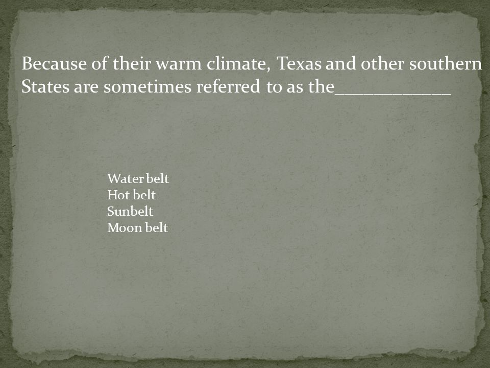 Because of their warm climate, Texas and other southern