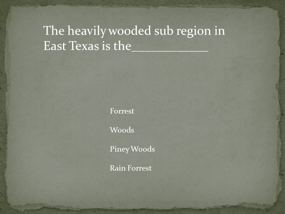The heavily wooded sub region in East Texas is the____________