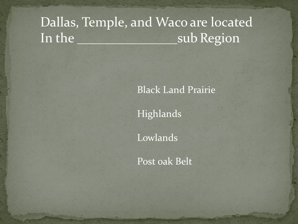 Dallas, Temple, and Waco are located In the _______________sub Region