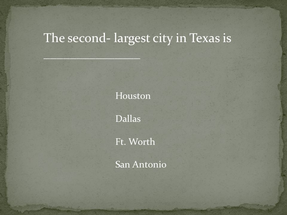 The second- largest city in Texas is _______________