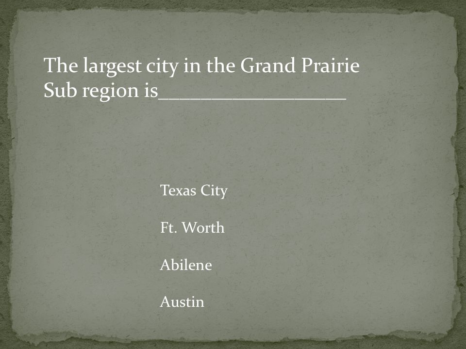 The largest city in the Grand Prairie Sub region is__________________