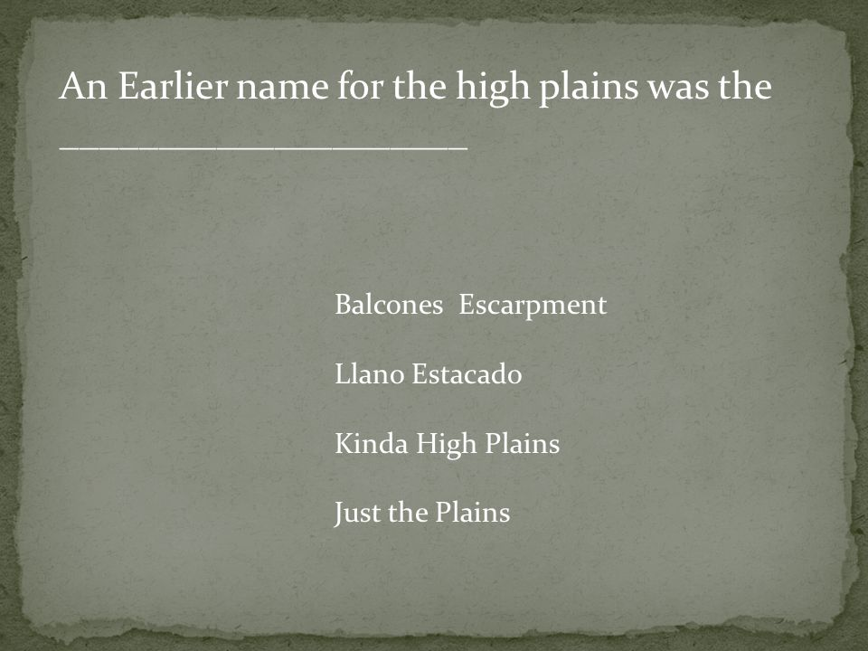 An Earlier name for the high plains was the _____________________