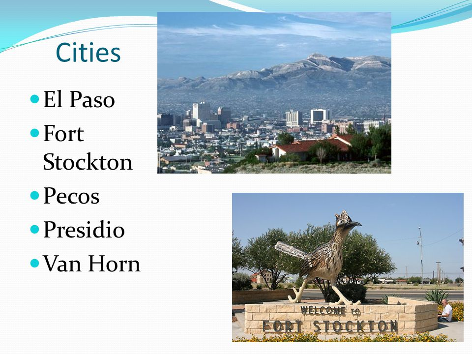 Cities El Paso Fort Stockton Pecos Presidio Van Horn