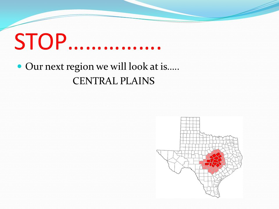 STOP……………. Our next region we will look at is….. CENTRAL PLAINS