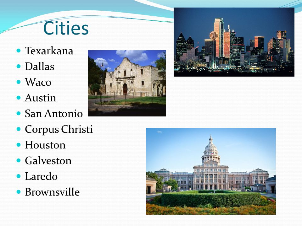 Cities Texarkana Dallas Waco Austin San Antonio Corpus Christi Houston