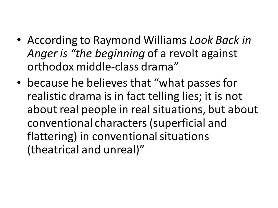 According to Raymond Williams Look Back in Anger is the beginning of a revolt against orthodox middle-class drama