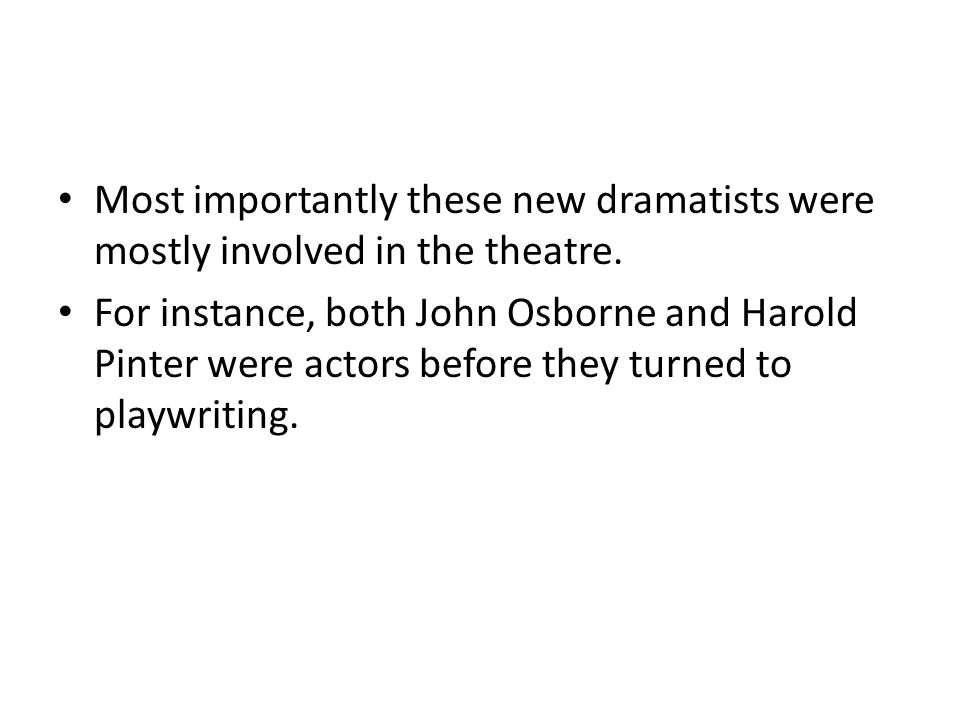 Most importantly these new dramatists were mostly involved in the theatre.