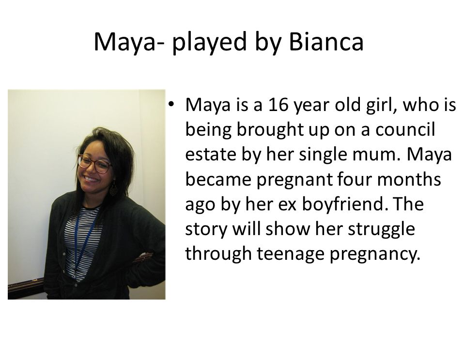 Maya- played by Bianca