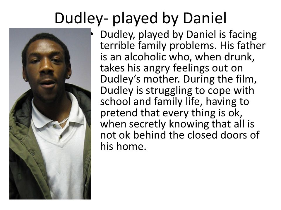 Dudley- played by Daniel