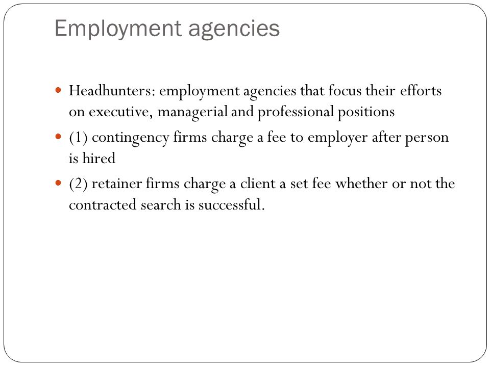 Employment agencies Headhunters: employment agencies that focus their efforts on executive, managerial and professional positions.