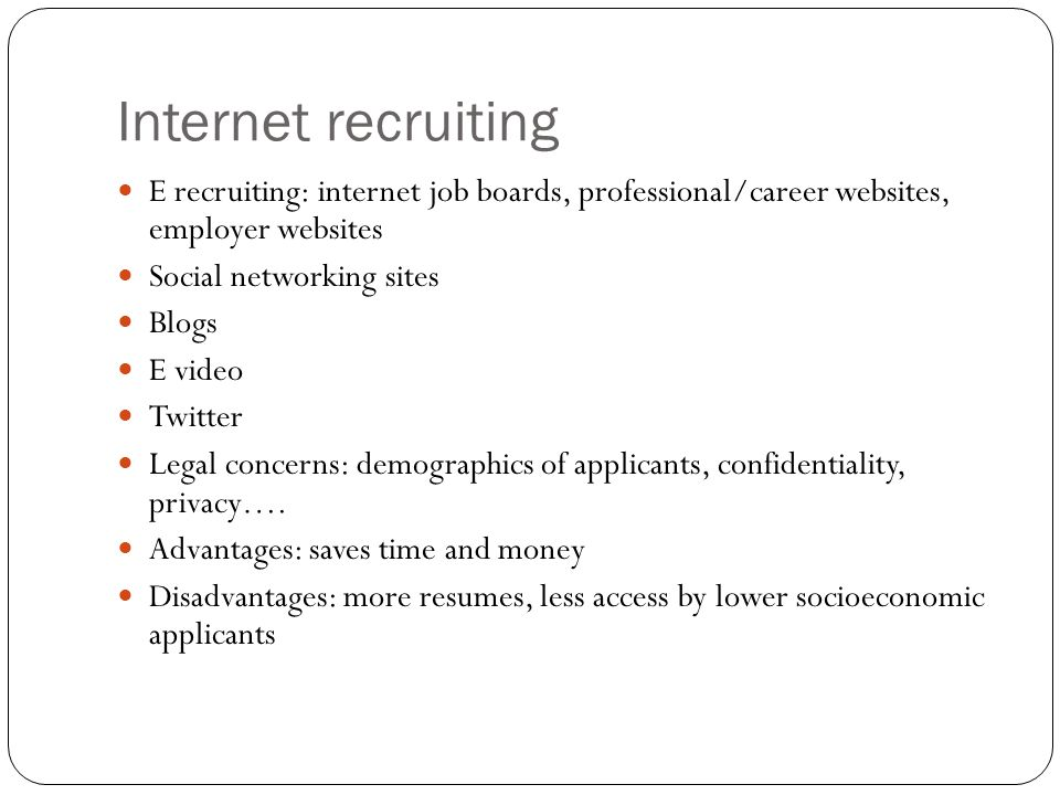 Internet recruiting E recruiting: internet job boards, professional/career websites, employer websites.