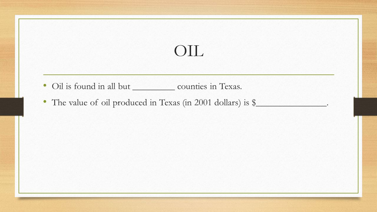 OIL Oil is found in all but _________ counties in Texas.