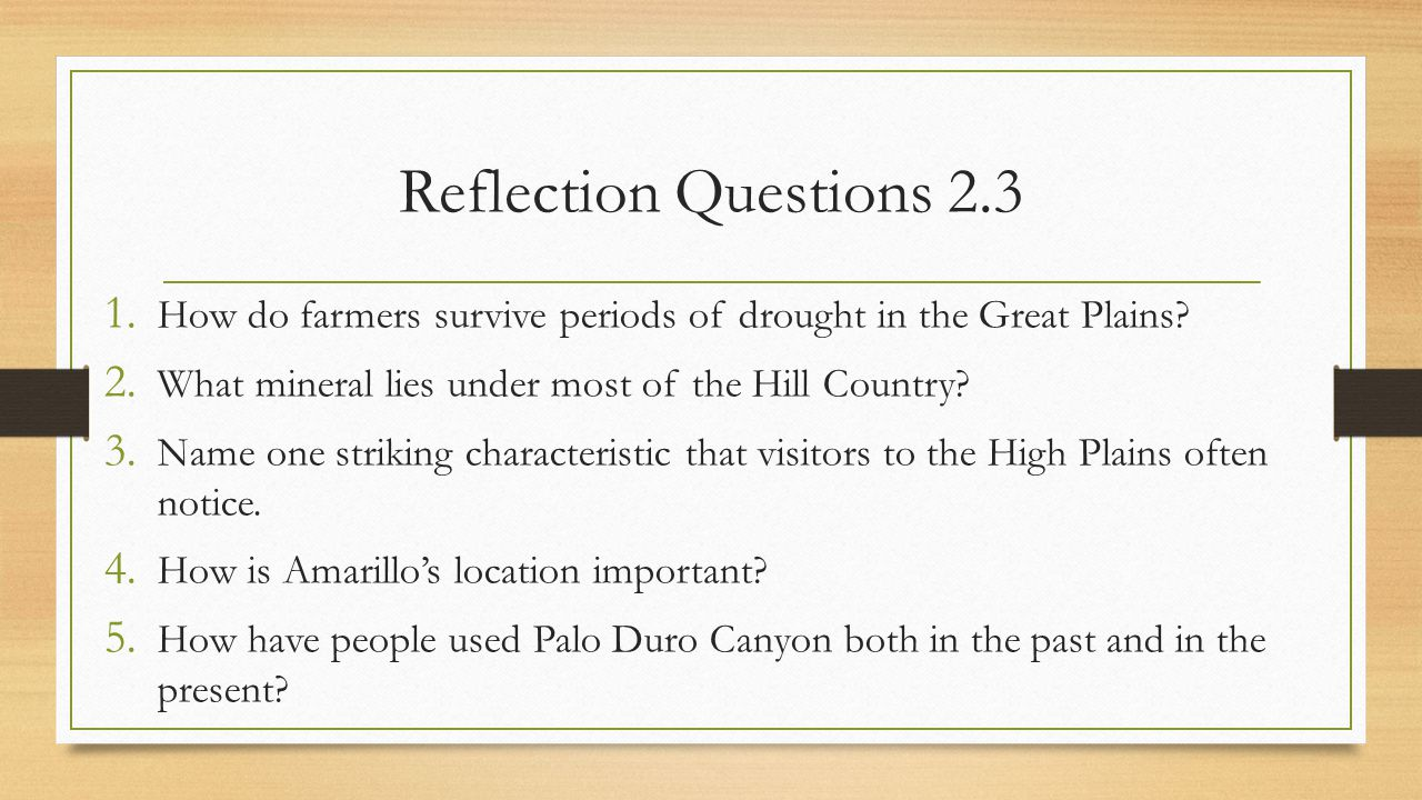 Reflection Questions 2.3 How do farmers survive periods of drought in the Great Plains What mineral lies under most of the Hill Country
