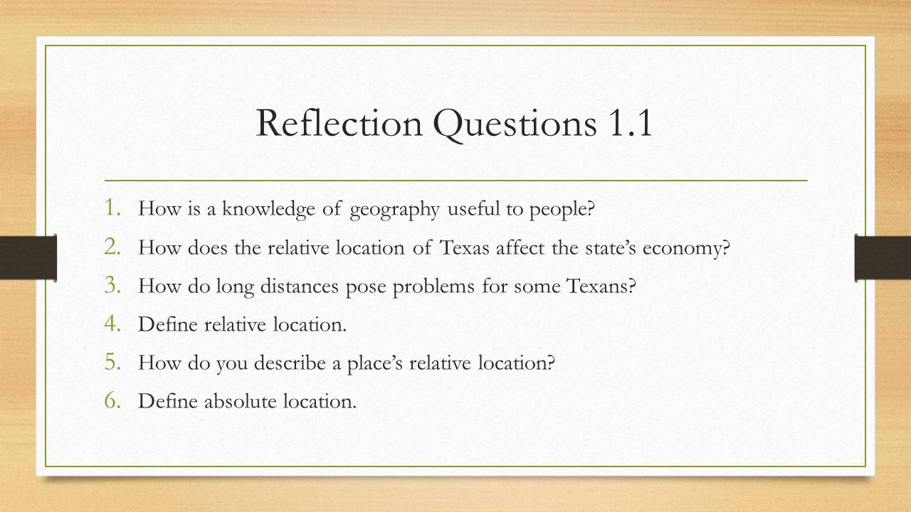 Reflection Questions 1.1 How is a knowledge of geography useful to people How does the relative location of Texas affect the state's economy